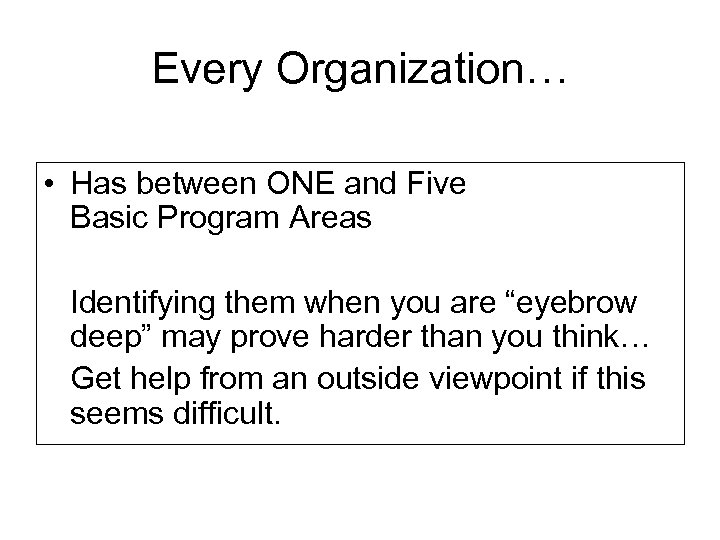 Every Organization… • Has between ONE and Five Basic Program Areas Identifying them when