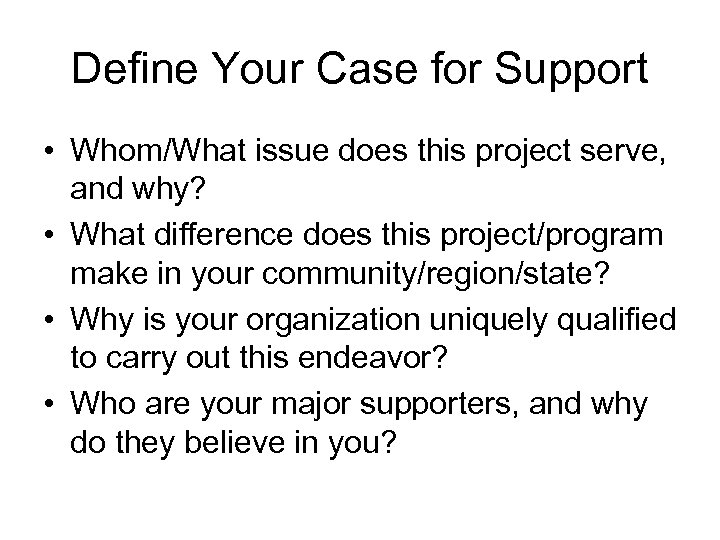 Define Your Case for Support • Whom/What issue does this project serve, and why?