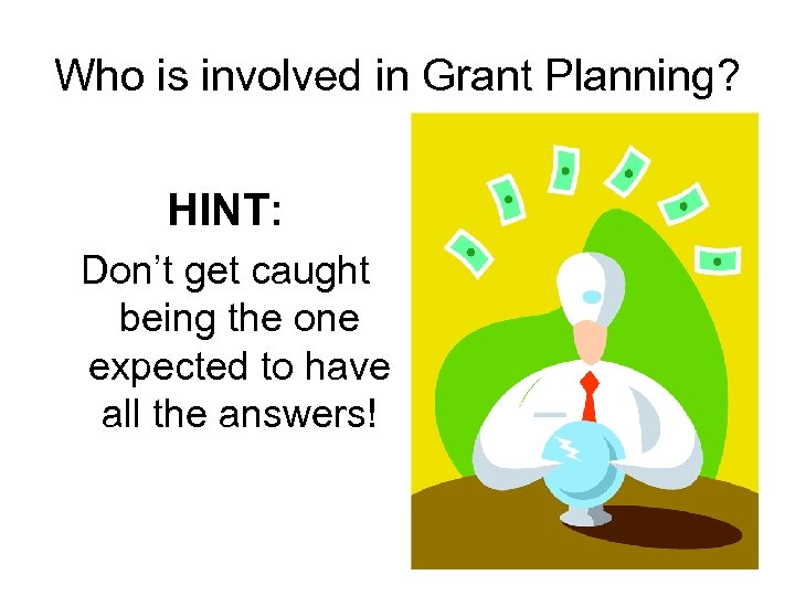 Who is involved in Grant Planning? HINT: Don't get caught being the one expected
