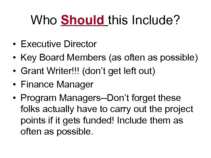 Who Should this Include? • • • Executive Director Key Board Members (as often