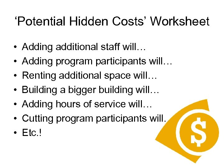 'Potential Hidden Costs' Worksheet • • Adding additional staff will… Adding program participants will…
