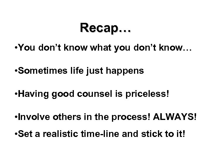 Recap… • You don't know what you don't know… • Sometimes life just happens