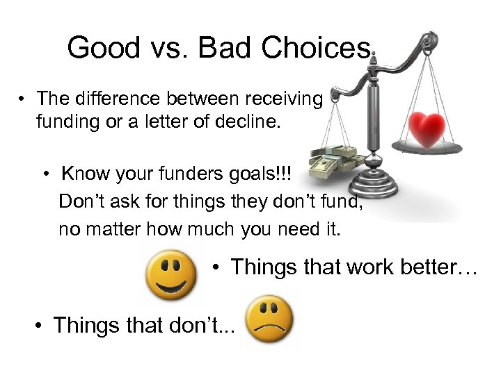 Good vs. Bad Choices • The difference between receiving funding or a letter of