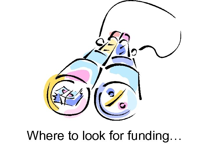 Where to look for funding…