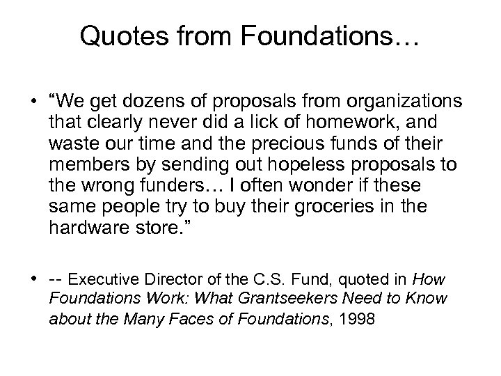 "Quotes from Foundations… • ""We get dozens of proposals from organizations that clearly never"