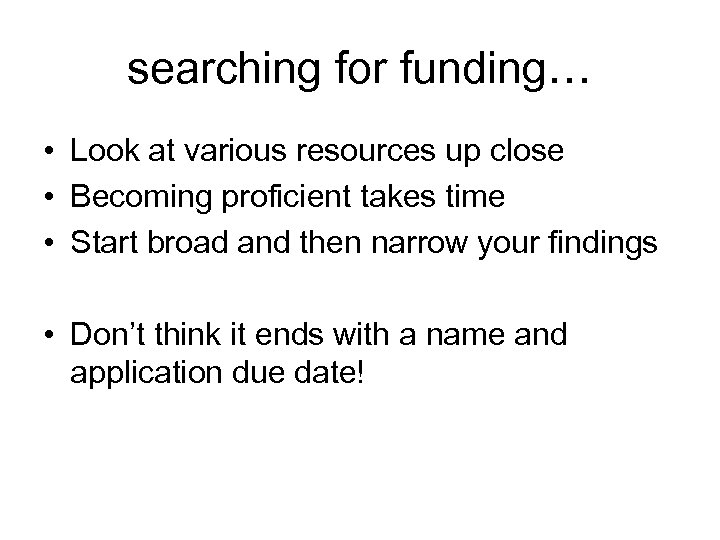 searching for funding… • Look at various resources up close • Becoming proficient takes