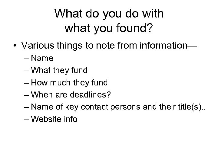 What do you do with what you found? • Various things to note from