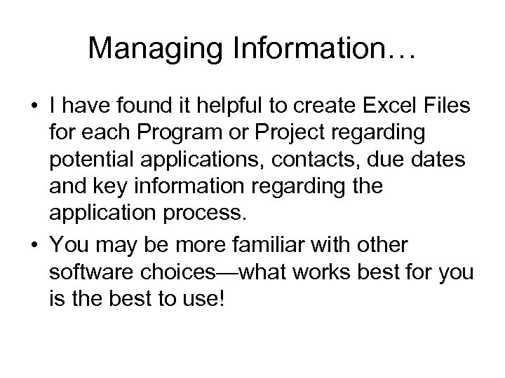 Managing Information… • I have found it helpful to create Excel Files for each