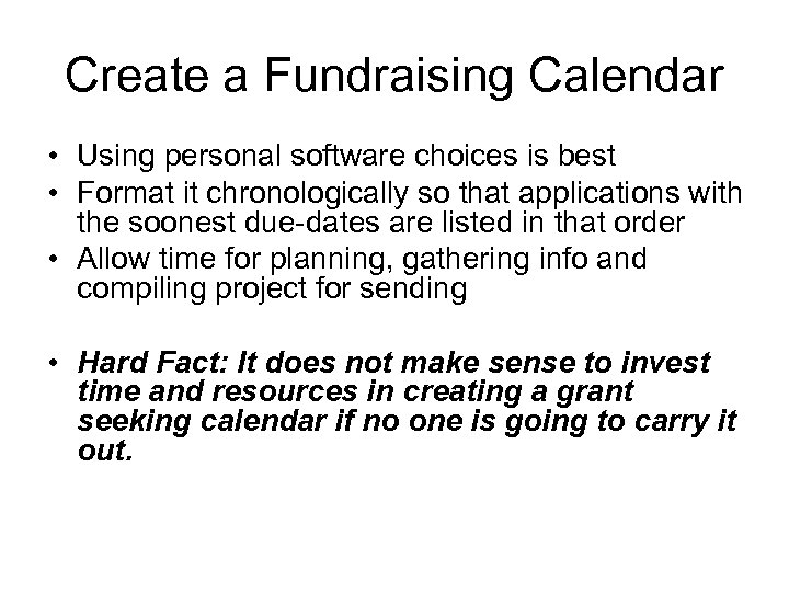 Create a Fundraising Calendar • Using personal software choices is best • Format it