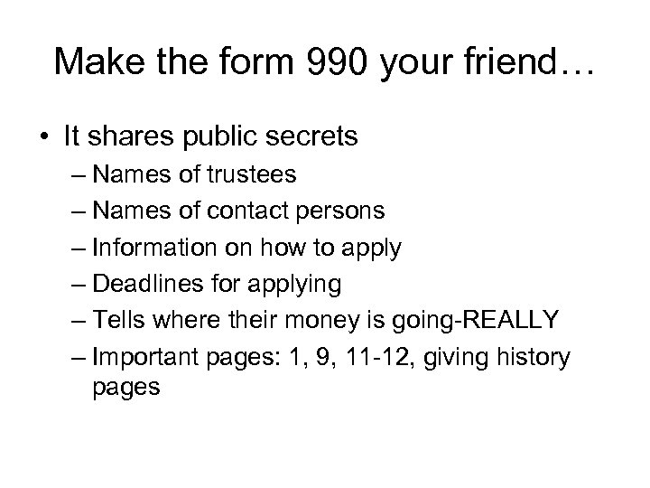 Make the form 990 your friend… • It shares public secrets – Names of