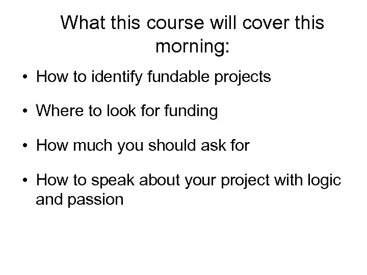What this course will cover this morning: • How to identify fundable projects •