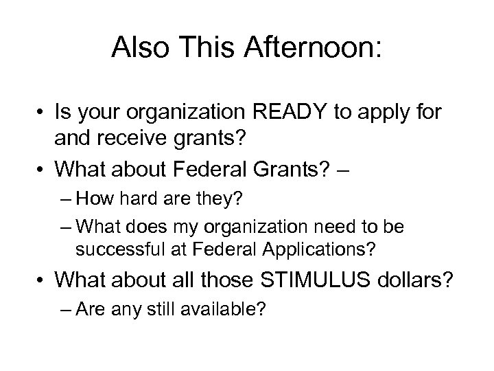 Also This Afternoon: • Is your organization READY to apply for and receive grants?