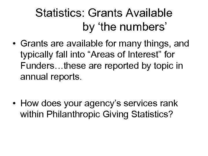 Statistics: Grants Available by 'the numbers' • Grants are available for many things, and