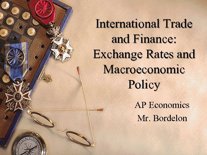 International Trade and Finance: Exchange Rates and Macroeconomic Policy AP Economics Mr. Bordelon