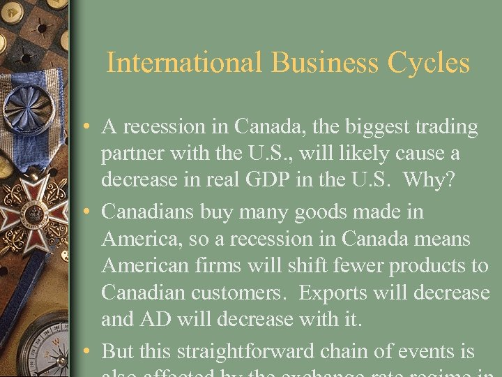 International Business Cycles • A recession in Canada, the biggest trading partner with the