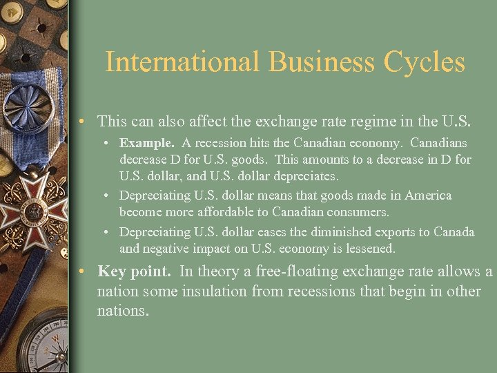 International Business Cycles • This can also affect the exchange rate regime in the