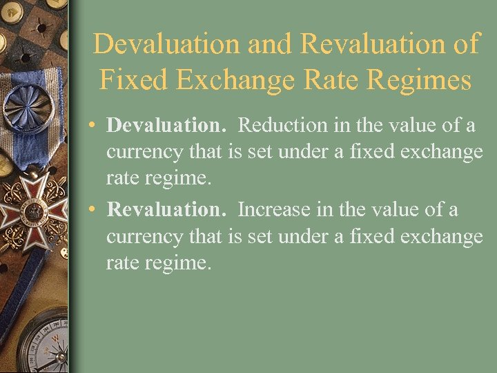 Devaluation and Revaluation of Fixed Exchange Rate Regimes • Devaluation. Reduction in the value