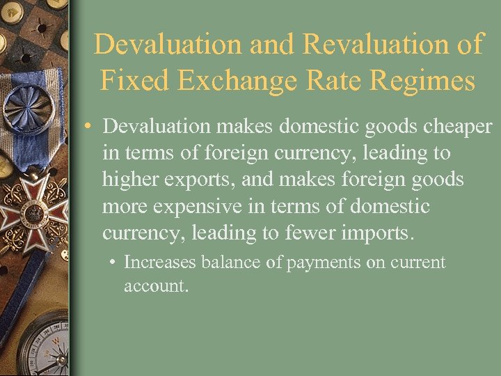 Devaluation and Revaluation of Fixed Exchange Rate Regimes • Devaluation makes domestic goods cheaper