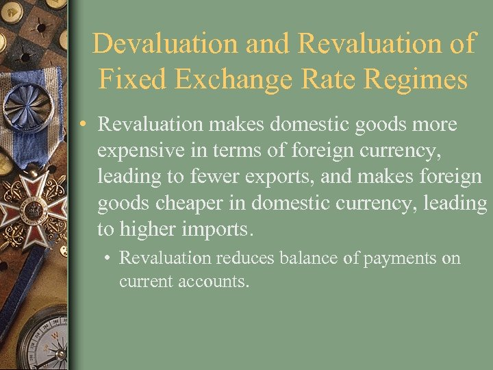 Devaluation and Revaluation of Fixed Exchange Rate Regimes • Revaluation makes domestic goods more