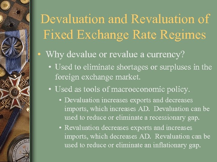 Devaluation and Revaluation of Fixed Exchange Rate Regimes • Why devalue or revalue a