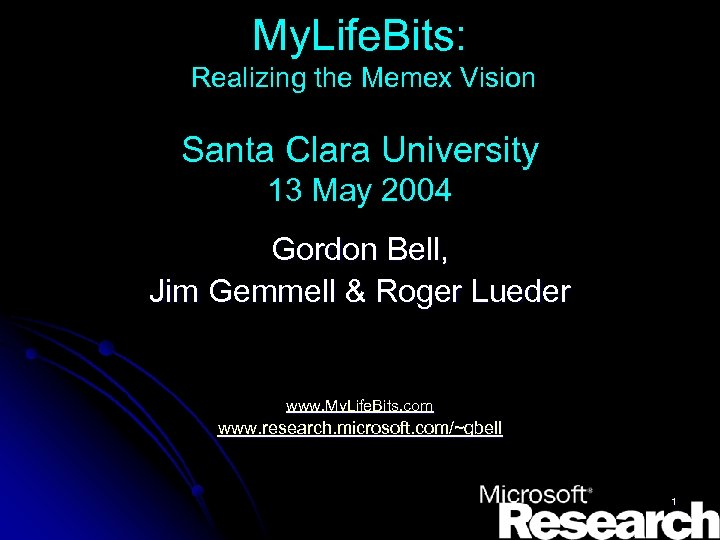 My. Life. Bits: Realizing the Memex Vision Santa Clara University 13 May 2004 Gordon