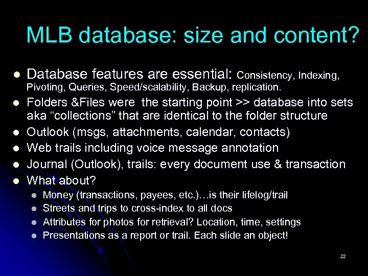 MLB database: size and content? l Database features are essential: Consistency, Indexing, l Folders