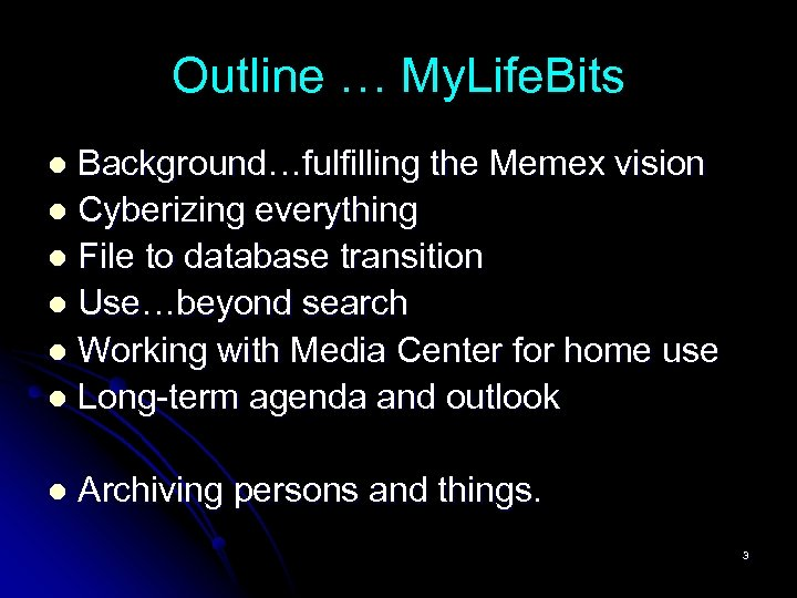 Outline … My. Life. Bits Background…fulfilling the Memex vision l Cyberizing everything l File