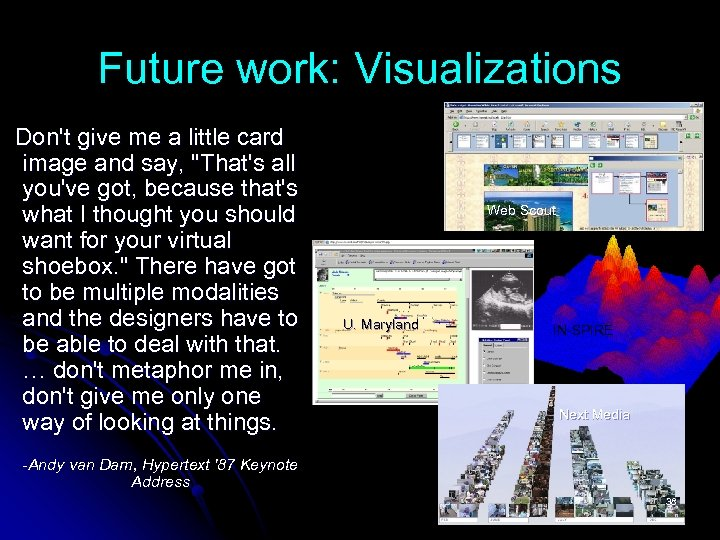 Future work: Visualizations Don't give me a little card image and say,