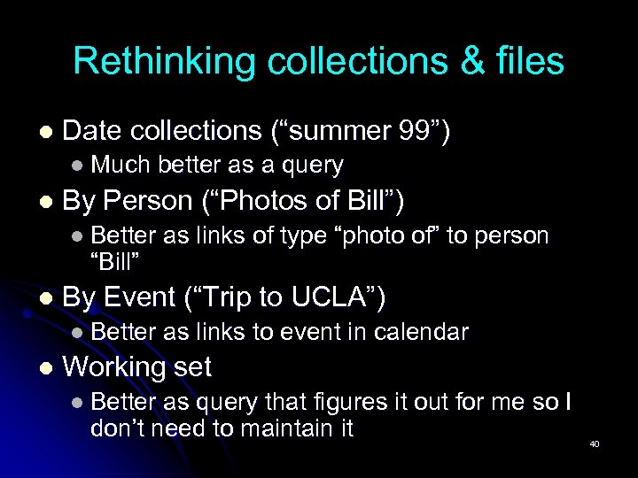 """Rethinking collections & files l Date collections (""""summer 99"""") l Much better as a"""
