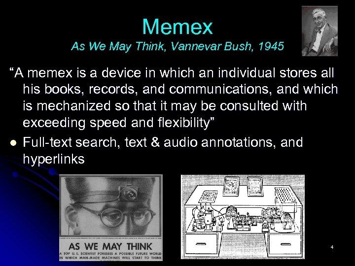"Memex As We May Think, Vannevar Bush, 1945 ""A memex is a device in"