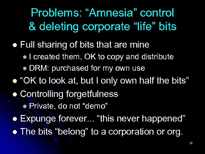 """Problems: """"Amnesia"""" control & deleting corporate """"life"""" bits l Full sharing of bits that"""