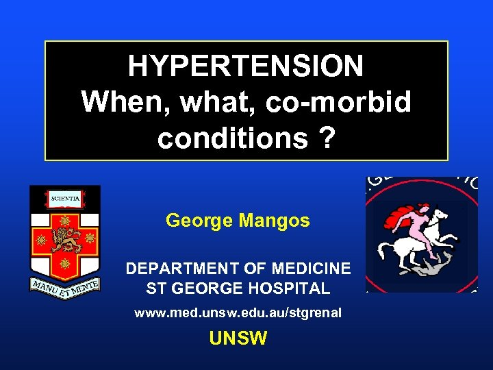 HYPERTENSION When, what, co-morbid conditions ? George Mangos DEPARTMENT OF MEDICINE ST GEORGE HOSPITAL