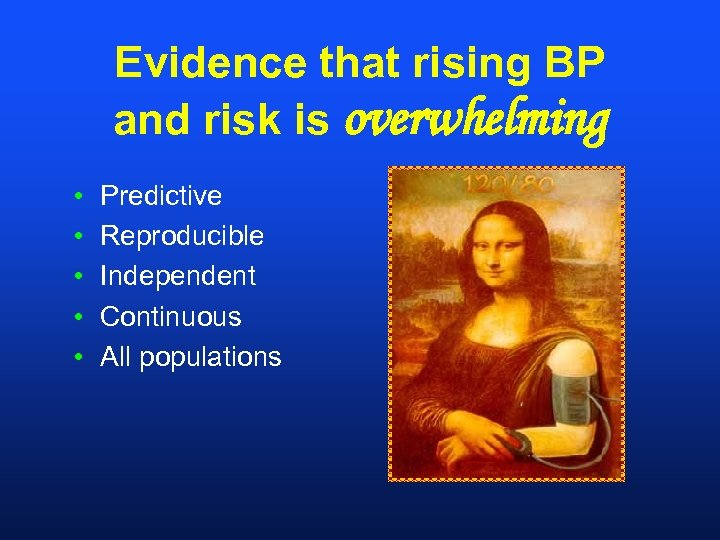 Evidence that rising BP and risk is overwhelming • • • Predictive Reproducible Independent