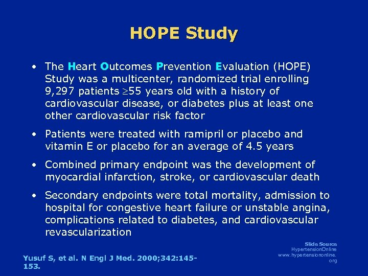 HOPE Study • The Heart Outcomes Prevention Evaluation (HOPE) Study was a multicenter, randomized