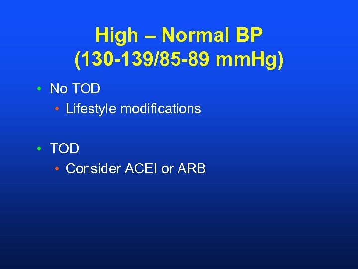 High – Normal BP (130 -139/85 -89 mm. Hg) • No TOD • Lifestyle