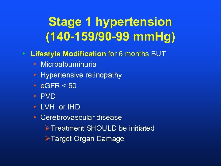 Stage 1 hypertension (140 -159/90 -99 mm. Hg) • Lifestyle Modification for 6 months