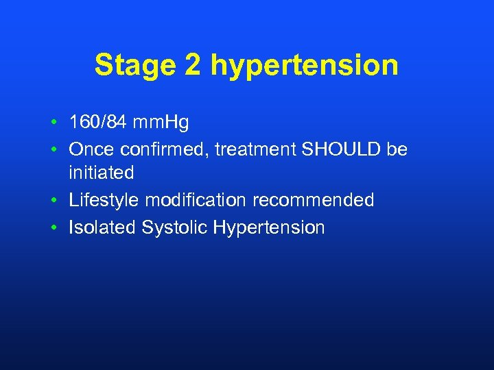 Stage 2 hypertension • 160/84 mm. Hg • Once confirmed, treatment SHOULD be initiated