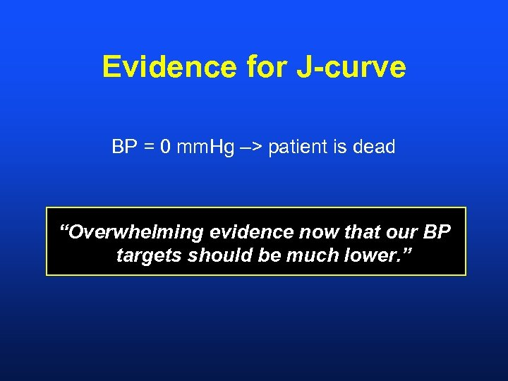 """Evidence for J-curve BP = 0 mm. Hg –> patient is dead """"Overwhelming evidence"""