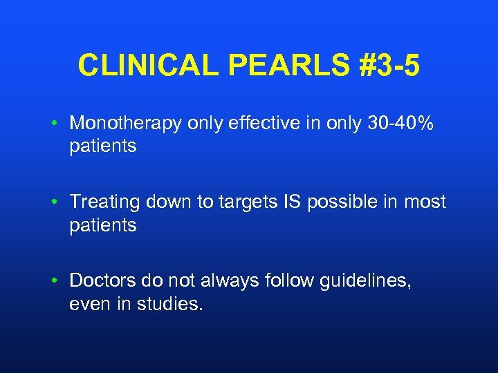 CLINICAL PEARLS #3 -5 • Monotherapy only effective in only 30 -40% patients •