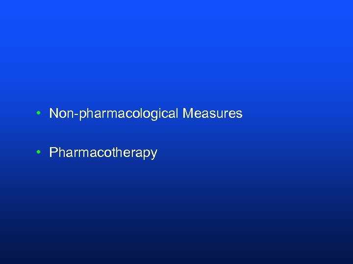 • Non-pharmacological Measures • Pharmacotherapy