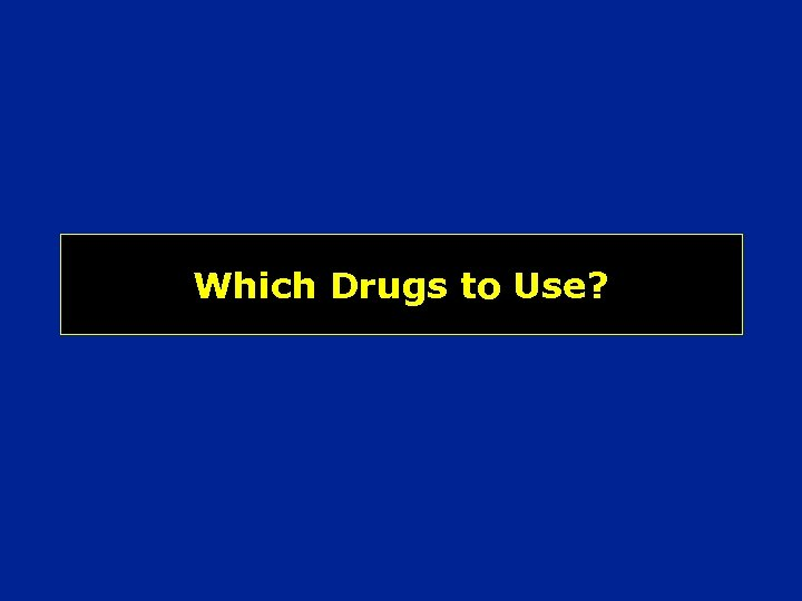 Which Drugs to Use?