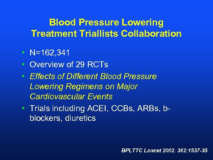 Blood Pressure Lowering Treatment Triallists Collaboration • N=162, 341 • Overview of 29 RCTs