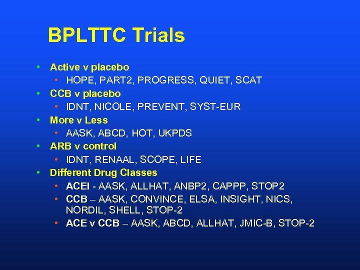 BPLTTC Trials • Active v placebo • HOPE, PART 2, PROGRESS, QUIET, SCAT •