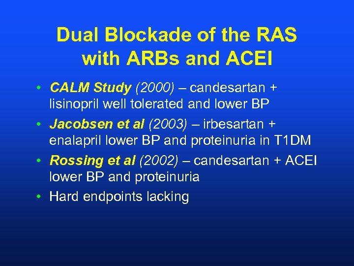 Dual Blockade of the RAS with ARBs and ACEI • CALM Study (2000) –