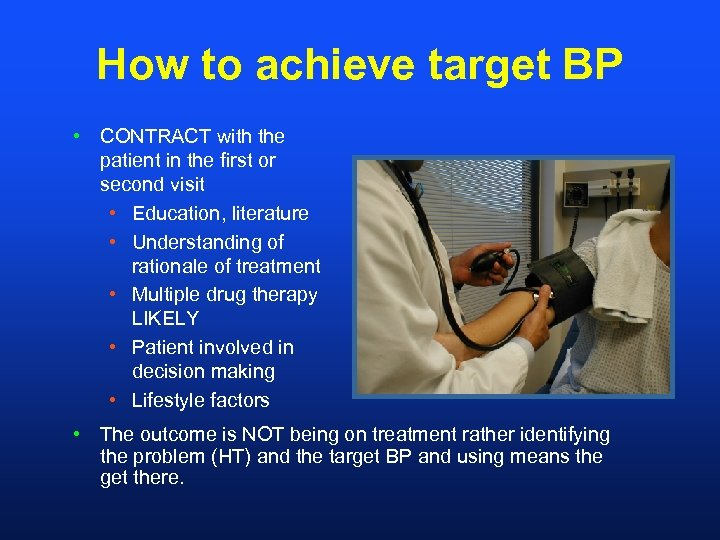 How to achieve target BP • CONTRACT with the patient in the first or