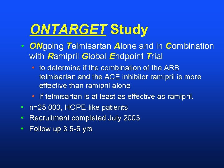 ONTARGET Study • ONgoing Telmisartan Alone and in Combination with Ramipril Global Endpoint Trial