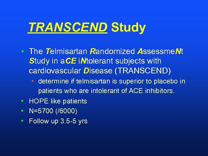 TRANSCEND Study • The Telmisartan Randomized Assessme. Nt Study in a. CE i. Ntolerant
