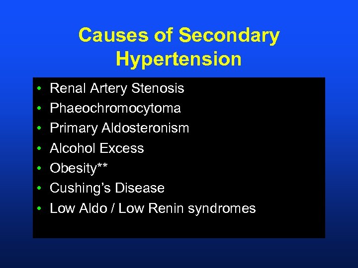 Causes of Secondary Hypertension • • Renal Artery Stenosis Phaeochromocytoma Primary Aldosteronism Alcohol Excess