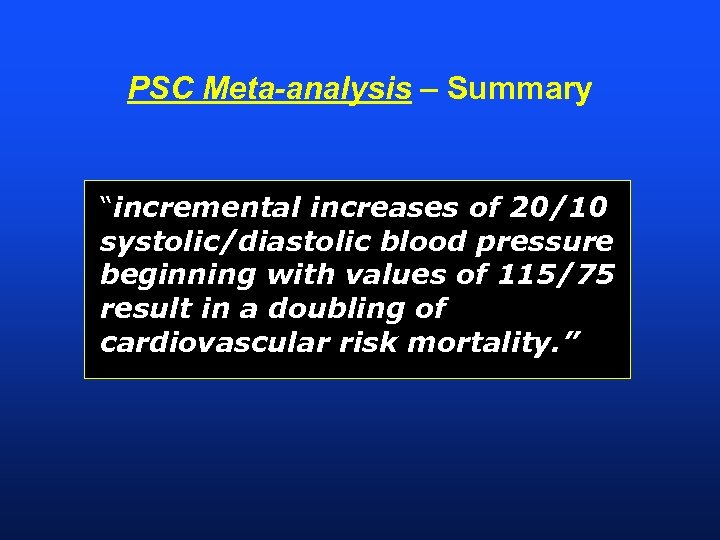 """PSC Meta-analysis – Summary """"incremental increases of 20/10 systolic/diastolic blood pressure beginning with values"""