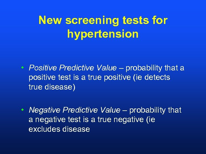 New screening tests for hypertension • Positive Predictive Value – probability that a positive